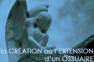 La CONSTRUCTION / EXTENSION d'OSSUAIRE